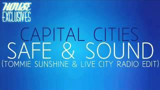 Capital Cities - Safe & Sound (Tommie Sunshine & Live City Radio Edit)