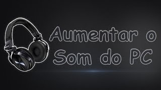 getlinkyoutube.com-Como Aumentar o som do PC Alem do Permitido! - Windows 7
