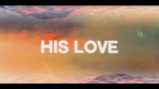 getlinkyoutube.com-JPCC Choir - His Love (Official Lyrics Video)