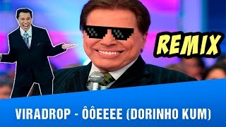 getlinkyoutube.com-Viradrop - ÔÔEEEE (Dorinho Kum)