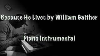 Because He Lives by William Gaither (Piano Instrumental)