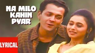 Na Milo Kahin Pyar Lyrical Video | Badal | Sonu Nigam, Kavita Krishnamurthy width=