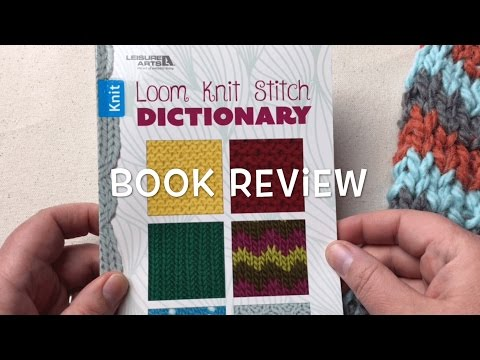 Review & Giveaway- Loom Knit Stitch Dictionary by Kathy Norris | Leisure Arts