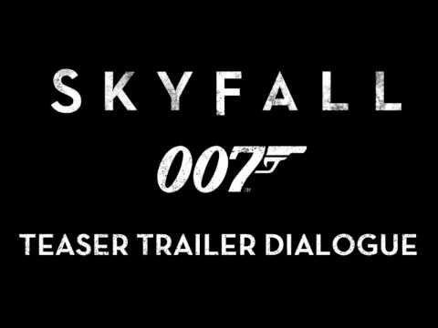 Skyfall - Teaser Trailer (Dialogue Only)