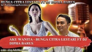 AKU WANITA - BUNGA CITRA LESTARI FT DJ DIPHA BARUS Karaoke