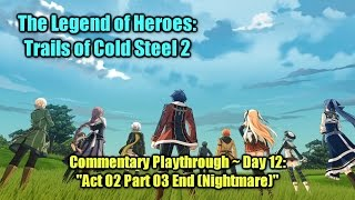 "getlinkyoutube.com-「Trails of Cold Steel 2」 Playthrough Day 12 ~ ""Act 02 Part 03 End [Nightmare]"" (TTV)"