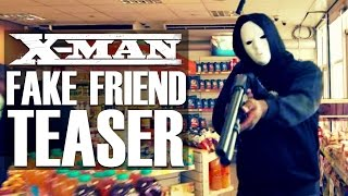 X-man - Fake Friend (Teaser)