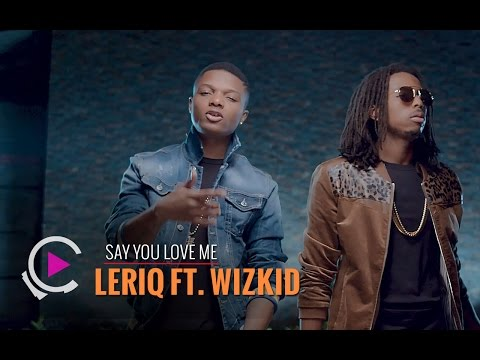 Leriq | Say You Love Me ft Wizkid (Video) @wizkidayo @LeriQ_TLS