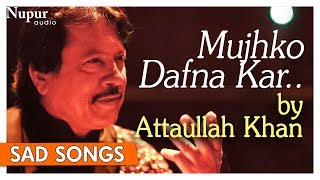 Mujhko Dafna Kar Wo Jab Wapas Jayenge | Attaullah Khan | Pakistani Sad Romantic Songs | Nupur Audio width=