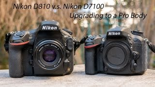 Nikon D810 vs Nikon D7100 - Upgrading to a Pro Body