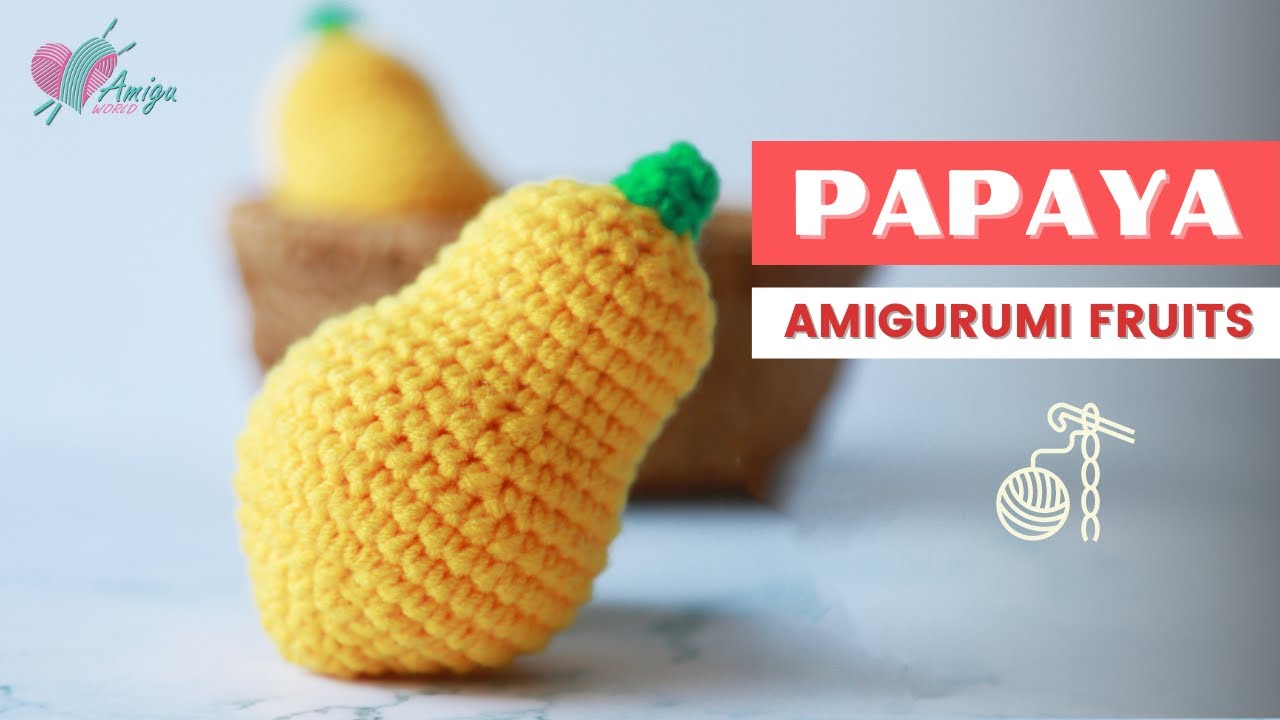FREE Pattern – How to crochet a Papaya amigurumi