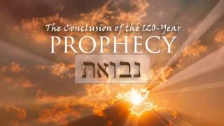 The Conclusion of the 120 Year Prophecy