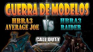 HBRA3 RAIDER VS HBRA3 AVERAGE JOE - GUERRA DE MODELOS #4 - ADVANCED WARFARE