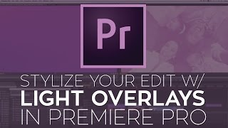 Use Optical Light Overlays to Stylize Your Edit in Adobe Premiere Pro