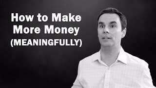 Advice - How to Make More Money (Meaningfully)