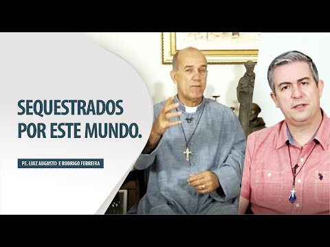 Padre Luiz Augusto: Sequestrados por este mundo