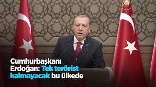 Cumhurbaşkanı Erdoğan: Tek terörist kalmayacak bu ülkede