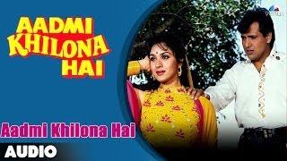 Aadmi Khilona Hai : Full Audio Song | Govinda | Meenakshi Sheshadri