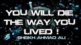 getlinkyoutube.com-ᴴᴰ Sheikh Ahmad Ali - You Will Die The Way You Lived || Eye-Opener
