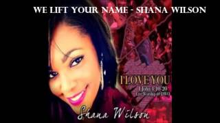 Shana Wilson - We lift your name width=