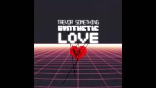getlinkyoutube.com-Trevor Something - Synthetic Love (Full Album)
