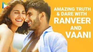 Incredible TRUTH & DARE With Ranveer Singh | Vaani Kapoor | Befikre EXCLUSIVE