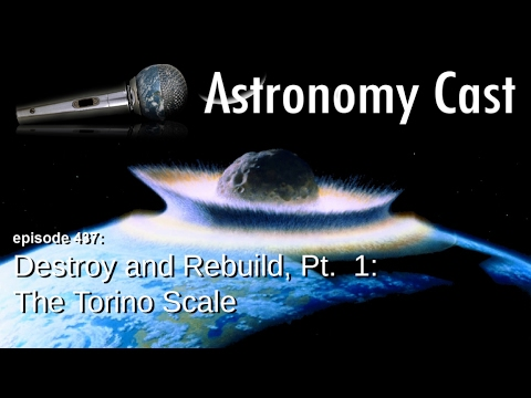 Astronomy Cast Ep. 437: Destroy and Rebuild, Pt. 1: The Torino Scale