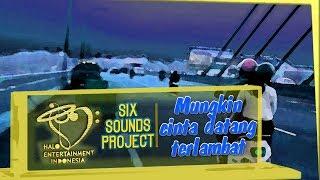 Six Sounds Project (SSP)    Mungkin Cinta Datang Terlambat   Official MV