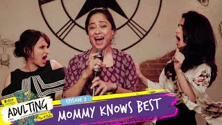 Dice Media | Adulting | Web Series | S01E02   Mommy Knows Best