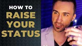 6 Rules To Raise Your Status So Women Are Compelled To You  | Advanced Attraction Techniques