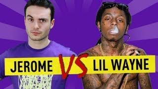 Jerome VS Lil Wayne