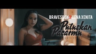 BRAVESBOY X XENA XENITA   PUTUSKAN PACARMU (OFFICIAL MUSIC VIDEO)