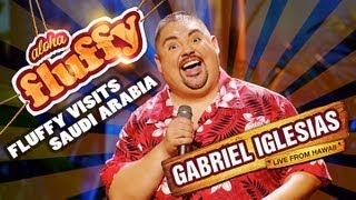 Fluffy Visits Saudi Arabia - Gabriel Iglesias (from Aloha Fluffy: Gabriel Iglesias Live from Hawaii)
