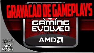 Como Gravar Gameplays com AMD Gaming Evolved/Raptr !
