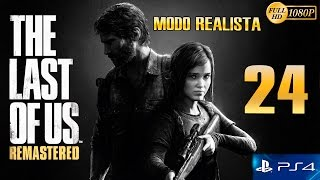 The Last of Us Remastered PS4 Parte 24 Español Gameplay Walkthrough (Modo Realista)