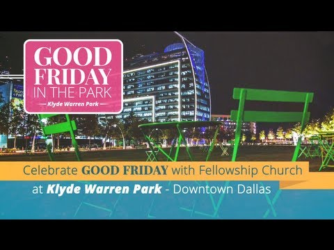 Good Friday in the Park - Klyde Warren Park, Downtown Dallas