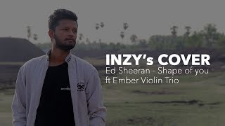 Ed Sheeran - Shape of You | Tamil Version | Tamil Violin Cover | Inzy Ft. Ember trio