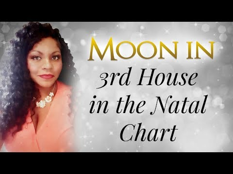 MOON IN THE 3RD HOUSE OF THE NATAL CHART