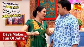 Daya Makes Fun Of Jethalal | Taarak Mehta Ka Ooltah Chashmah