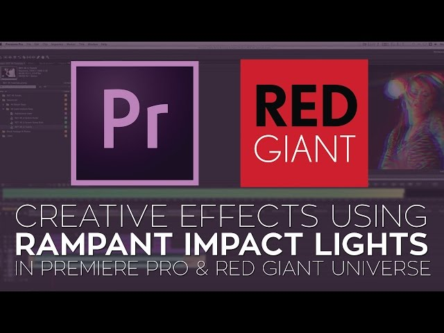 Creative Effects in Adobe Premiere Pro Using Rampant Impact Lights and Red Giant Universe