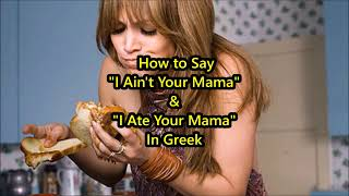 "getlinkyoutube.com-How to Say ""Ain't / Ate Your Mama"" in Greek !"