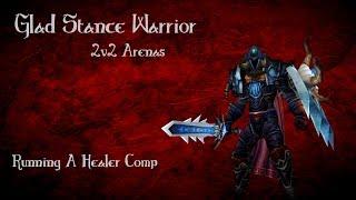 getlinkyoutube.com-Glad Stance Warrior 2v2 Arenas (Running a Healer Comp)