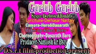 New bodo video Gurlub Gurlub singer-Derhasar&Rambha. D.s.r.t film production present