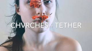 getlinkyoutube.com-CHVRCHES - TETHER