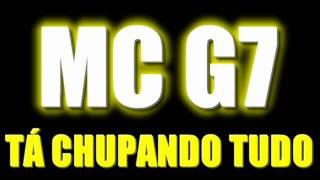 MC G7 - TÁ CHUPANDO TUDO ♫♪ ' | VS. BAILE |