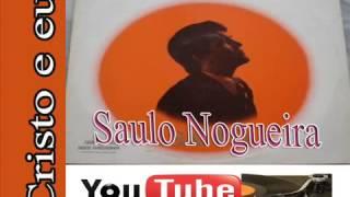 getlinkyoutube.com-Saulo Nogueira   (Cristo e eu) CD Completo