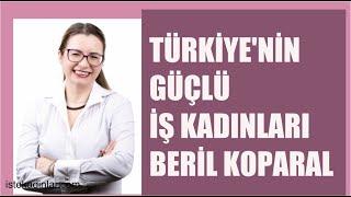 Başarılı iş kadını Beril Koparal hayatı ve iş hayatında kadın olmak