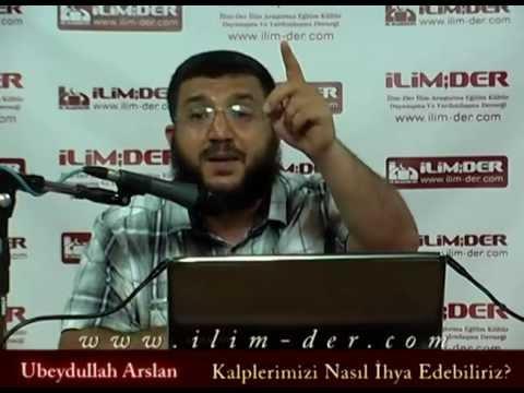 Kalplerimizi nasil ihya edebiliriz  Ubeydullah Arslan http://sohbetminberi.com/