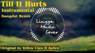 Till It Hurts - Yellow Claw ft Ayden (Instrumental Dangdut Remix)