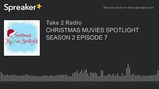 CHRISTMAS MUVIES SPOTLIGHT SEASON 2 EPISODE 7